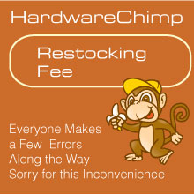 Hardware Chimp - Restocking Fee Restocking